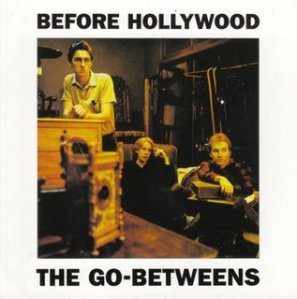 the_go-betweens-before_hollywood